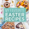 My Favourite Easter Recipes